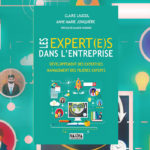 Les expert(e)s dans l'entreprise: développement desexpertises, managementdes filières experts
