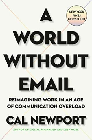 A World without Email : Reimagining Work in an Age of Communication Overload de Cal Newport (Portfolio, mars 2021)
