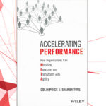 Accelerating Performance : How Organizations Can Mobilize, Execute, and Transform with Agility